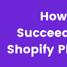 How to succeed in the Shopify platform?